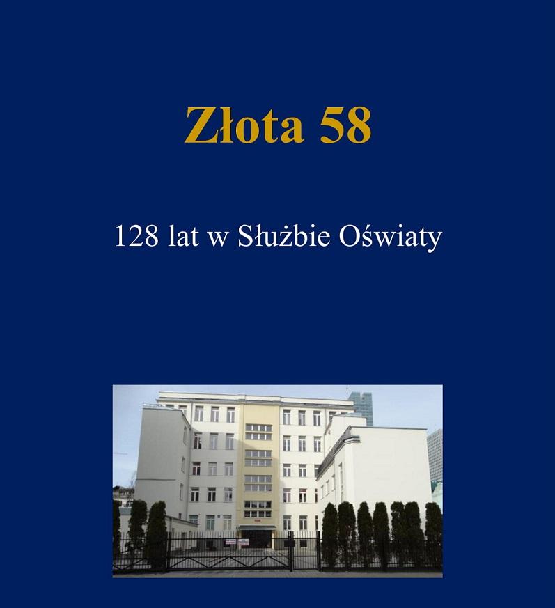 """Monografia o historii szkoły """"Złota 58. 128 lat w Służbie Oświaty"""""""