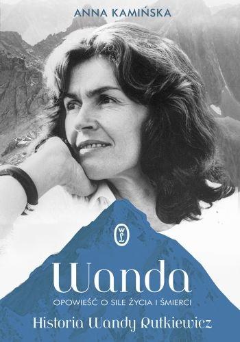 """""""Wanda. Opowieść o sile życia i śmierci"""" Historia Wandy Rutkiewicz"""